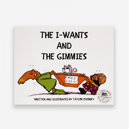 The I-Wants and the Gimmies by Taylor Overbey