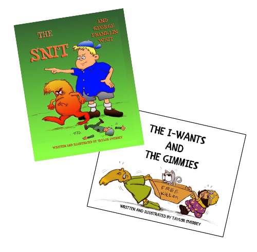 "The covers for the books, ""The I-Wants and the Gimmies"" and ""The Snit and George Franklin Whit""."
