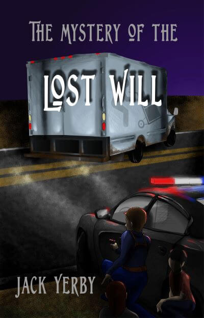 The Mystery of the Lost Will by Jack Yerby. A police officer and two teens kneels beside a squad car facing a moving van stopped across lanes on a night highway.