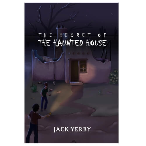 The Secret of the Haunted House by Jack Yerby